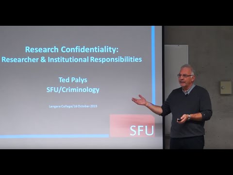 Research Confidentiality: Researcher & Institutional Responsibilities - Dr. Ted Palys
