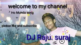 Ho Munda DJ new song..dj Raju.. Suraj