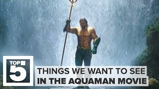 The Aquaman movie: Top 5 things we want to see (CNET Top 5)