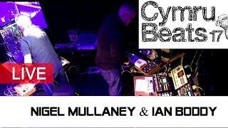 Ian Boddy + Nigel Mullaney - Live From Cymru Beats 2017