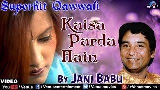 Kaisa Parda Hain Full Song | Singer : Jani Babu | Best Hindi Qawwali Song