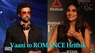 Vaani Kapoor to ROMANCE Hrithik Roshan