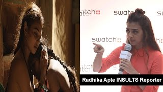 Radhika Apte slams journalist - If you want to see a naked body, look at yourself in the mirror!