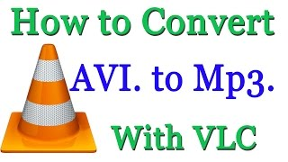 How to Convert AVI Video to Mp3 Using VLC
