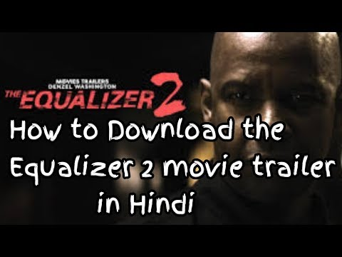 [Hindi] Download The Equalizer 2 - trailer in Hindi || Hollywood movie trailers download ||