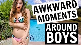 17 AWKWARD MOMENTS THAT HAPPEN AROUND BOYS!!!