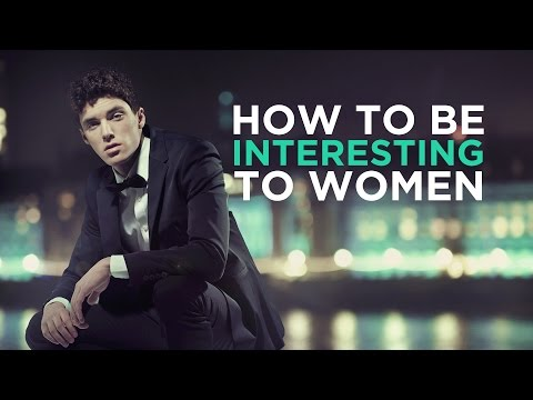 11 Ways To Be Interesting To Women