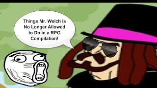 Things Mr. Welch is No Longer Allowed to do in a RPG #1-2450 Compilation