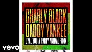 Charly Black, Daddy Yankee - Gyal You A Party Animal (Remix/Audio)