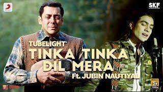 Tubelight - Tinka Tinka Dil Mera | Salman Khan | Pritam | Ft. Jubin Nautiyal