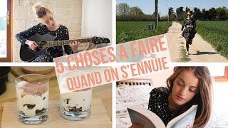 5 CHOSES À FAIRE QUAND ON S'ENNUIE