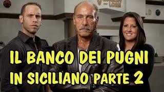 IL BANCO DEI PUGNI IN SICILIANO PARTE 2