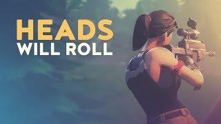 HEADS WILL ROLL (Fortnite Battle Royale)