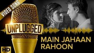 Akshay Kumar & Katrina Kaif   Main Jahaan Rahoon UNPLUGGED   Rahat Fateh Ali Khan