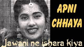 APNI CHHAYA - Jawani ne ishara kiya - Meena Kapoor