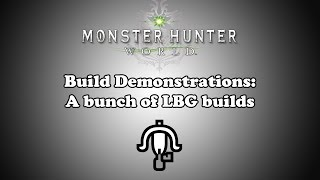 [MHW] Build Demonstration: A lot of Current LBG Builds