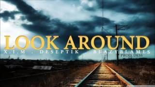 Look Around | X.I.M . Deseptik . BlazyBlames [Prod. DeSs]