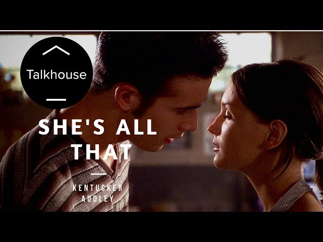 She's All That and the Power of Transformation - Kentucker Audley