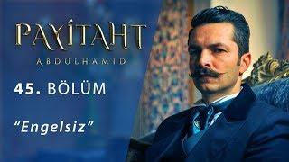 Payitaht 'Abdülhamid' Engelsiz 45.Bölüm