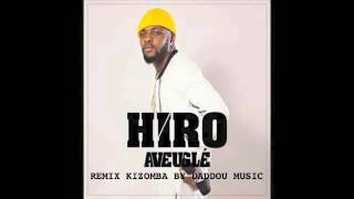 HIRO - AVEUGLÉ REMIX KIZOMBA BY DADDOU MUSIC - 2016