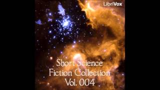 Short Science Fiction Collection 004 (FULL Audiobook)
