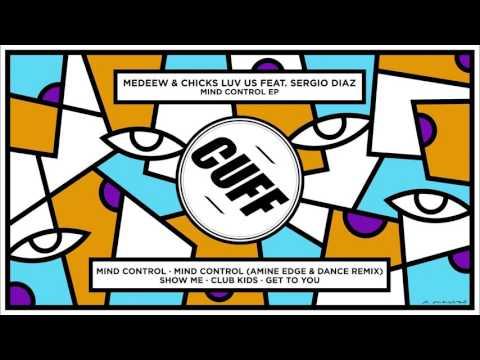 Medeew & Chicks Luv Us Feat. Sergio Diaz - Mind Control (Amine Edge & DANCE Remix) [CUFF] Official
