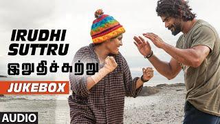 Irudhi Suttru  Jukebox  R Madhavan Ritika Singh  Santhosh Narayanan