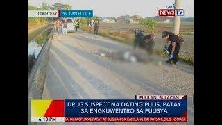 BP: Drug suspect na dating pulis, patay sa engkuwentro sa pulisya sa Bulacan