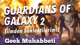 GUARDIANS OF THE GALAXY 2 - Filmden Beklentilerimiz -