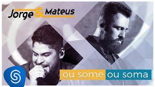 Jorge & Mateus - Ou Some Ou Soma -