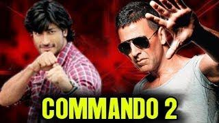 Akshay Kumar & Vidyut Jamwal in Commando 2