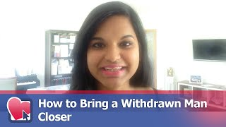 How to Bring a Withdrawn Man Closer - by Sami Wunder (for Digital Romance TV)