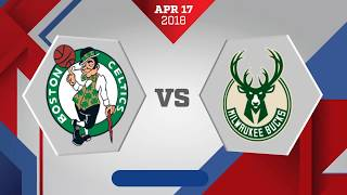 Milwaukee Bucks vs. Boston Celtics - April 17, 2018