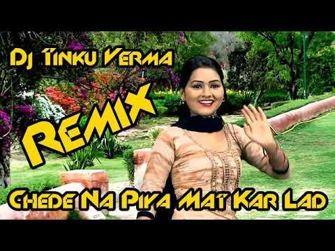 Xxx Mp4 Dj Tinku Verma 2018 Remix Chede Na Piya Mat Kar Lad Super Hit Dance Mix Dj Tinku Verma 3gp Sex