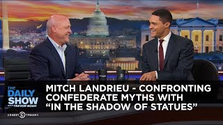 Mitch Landrieu - Confronting Confederate Myths with In the Shadow of Statues | The Daily Show
