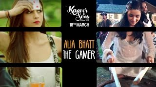Kapoor & Sons | Alia Bhatt: The Gamer