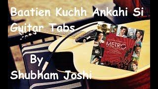 Baatien Kuchh Ankahi Si Guitar Tabs Tutorial   Life In A Metro   Shubham Joshi