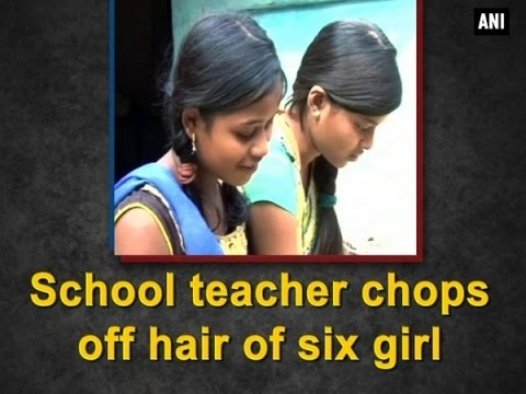 School teacher chops off hair of six girl students - ANI News