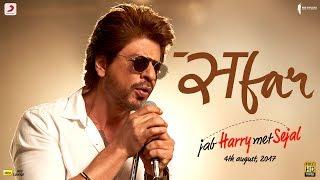 SAFAR - Jab Harry Met Sejal | Anushka Sharma | Shah Rukh Khan | Pritam | Arijit Singh | Imtiaz Ali