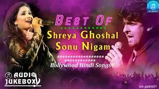 Best of Sonu Nigam & shreya Ghoshal Bollywood Hindi Songs Jukebox Songs