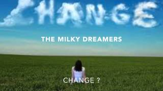 THE MILKY DREAMERS - CHANGE ?
