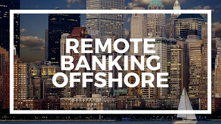 How to open an offshore bank account remotely