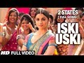 Iski Uski FULL Video Song | 2 States | Arjun Kapoor, Alia Bhatt