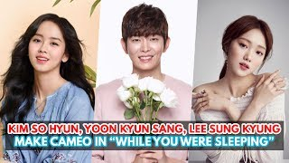 Kim So Hyun, Yoon Kyun Sang and Lee Sung Kyung To Make Cameo Appearances In While You Were Sleeping