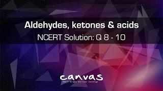 Aldehydes, ketones & Carboxylic Acids | NCERT Solutions: Q 8 - 10