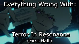 Everything Wrong With: Terror In Resonance (First Half)