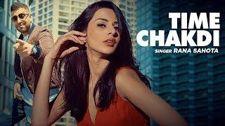 Rana Sahota: Time Chakdi (Full VIdeo Song) | Gupz Sehra | Pirti Silon | New Punjabi Songs 2016