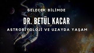Dr. Betül Kacar (Arizona Üniversitesi) - Astrobiyoloji ve Uzayda Yaşam
