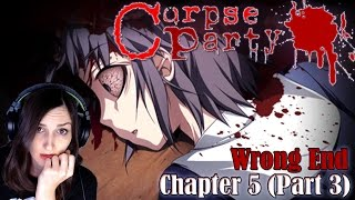 I ROYALLY F#%KED UP - Corpse Party Chapter 5 (Part 3 - WRONG END)