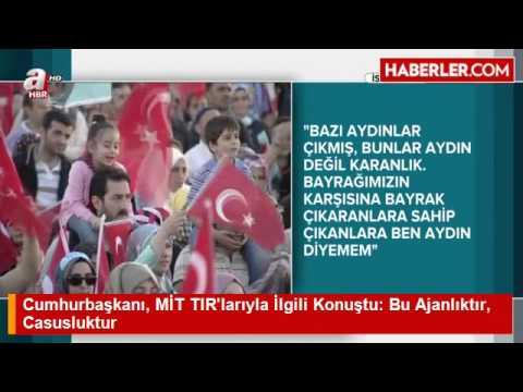 Cumhurbaşkanı, MİT TIR'larıyla İlgili Konuştu  Bu Ajanlıktır, Casusluktur